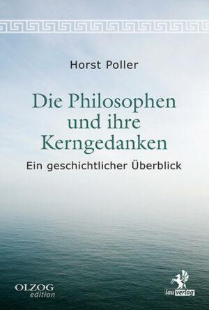 Die Philosophen und ihre Kerngedanken Ein geschichtlicher Überblick