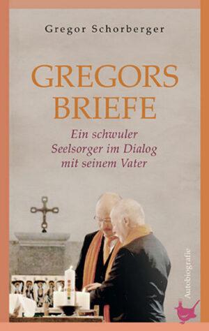 Gregorsbriefe: Ein schwuler Seelsorger im Dialog mit seinem Vater