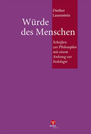 Würde des Menschen Schriften zur Philosophie mit einem Anhang zur Indologie (Gesammelte Aufsätze, Vorträge, Entwürfe Band II)