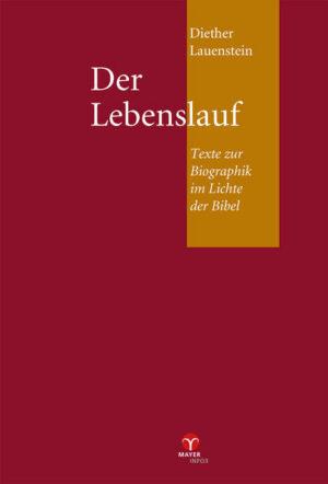 Der Lebenslauf Texte zur Biographik im Lichte der Bibel (Gesammelte Aufsätze, Vorträge, Entwürfe Band III)