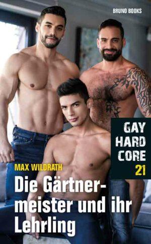 Gay Hardcore 21: Die Gärtnermeister und ihr Lehrling