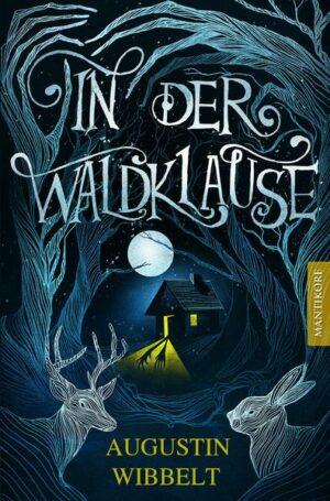 In der Waldklause - Märchen für kleine und große Kinder bis zu 80 Jahre und darüber | Bundesamt für magische Wesen