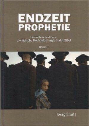 Endzeitprophetie II Die sieben Feste und die jüdische Hochzeitsliturgie in der Bibel