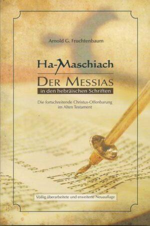 Ha-Maschiach: Der Messias in den hebräischen Schriften Die fortschreitende Christus-Offenbarung im Alten Testament