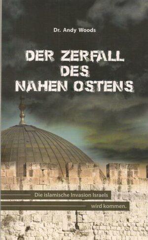 Der Zerfall des Nahen Ostens Die islamische Invasion Israels wird kommen.