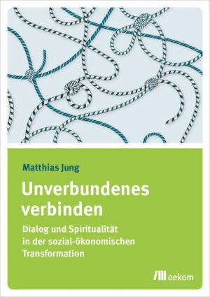 Unverbundenes verbinden Dialog und Spiritualität in der sozial-ökonomischen Transformation