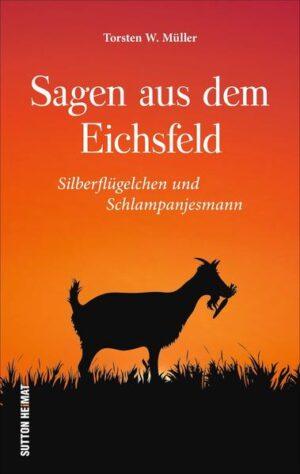 Sagen aus dem Eichsfeld: Silberflügelchen und Schlampanjesmann