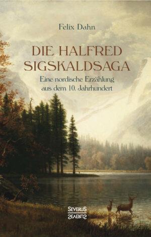 Die Halfred Sigskaldsaga: Eine nordische Erzählung aus dem 10. Jahrhundert