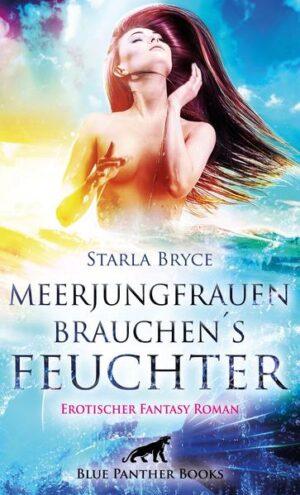 Meerjungfrauen brauchen's feuchter   Erotischer Fantasy Roman