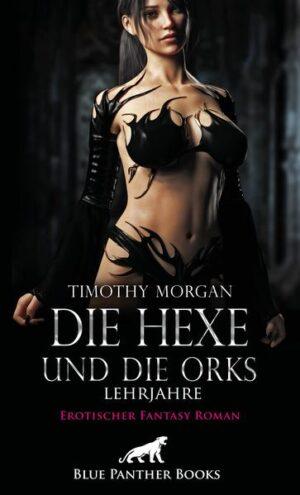 Die Hexe und die Orks - Lehrjahre   Erotischer Fantasy Roman