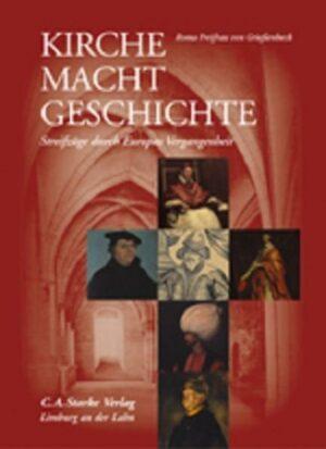 Kirche Macht Geschichte Streifzüge durch Europas Vergangenheit
