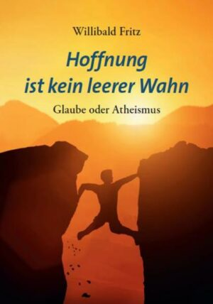 Hoffnung ist kein leerer Wahn Glaube oder Atheismus