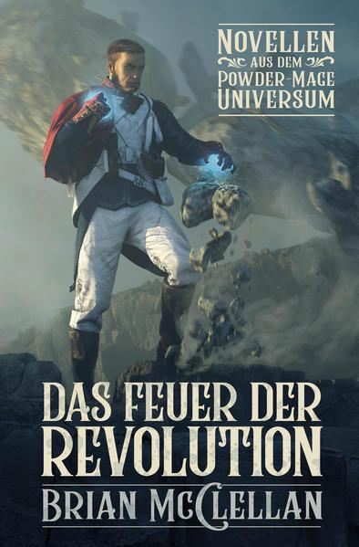 Novellen aus dem Powder-Mage-Universum: Das Feuer der Revolution   Bundesamt für magische Wesen