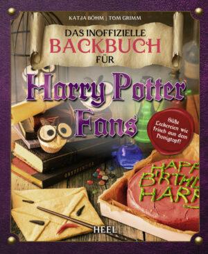 Das inoffizielle Backbuch für Harry Potter Fans | Bundesamt für magische Wesen