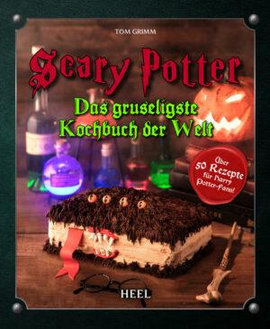 Scary Potter - Halloween bei Potters: Das gruseligste Kochbuch der Welt