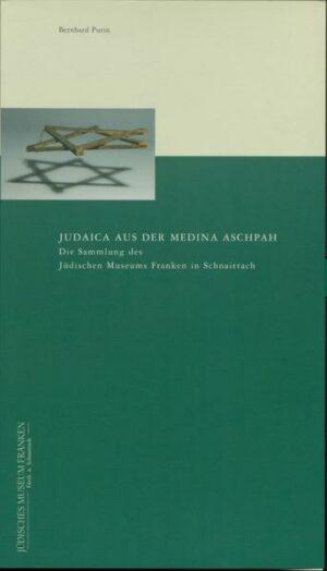 Judaica aus der Medina Aschpah Die Sammlung des Jüdischen Museums Franken in Schnaittach