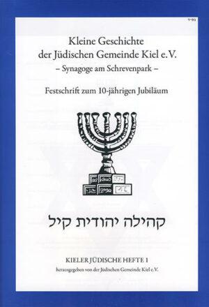 Kleine Geschichte der Jüdischen Gemeinde Kiel e. V. - Synagoge am Schrevenpark. Festschrift zum 10-jährigen Jubiläum