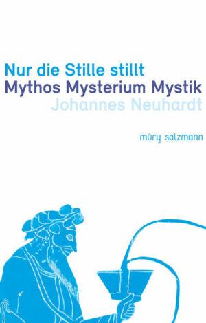 Nur die Stille stillt Mythos Mysterium Mystik