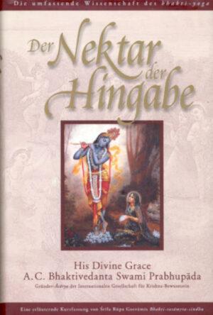 Der Nektar der Hingabe (Bhakti-rasamrta-sindhu) Die umfassende Wissenschaft des Bhakti-Yoga