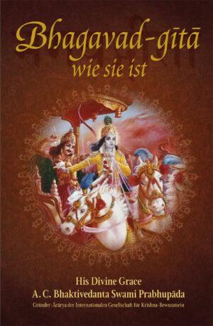 Bhagavad-g?t? wie sie ist Aus dem Original-Sanskrit übersetzt und kommentiert von A.C. Bhaktivedanta Swami Prabhupada
