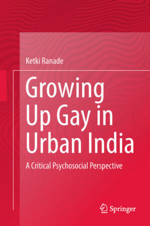 Growing Up Gay in Urban India: A Critical Psychosocial Perspective